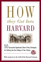 How They Got into Harvard: 50 Successful Applicants Share 8 Key Strategies for Getting into the…
