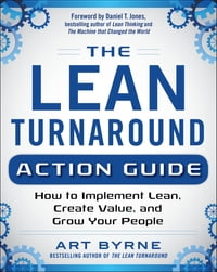 The Lean Turnaround Action Guide: How to Implement Lean, Create Value and Grow Your People…