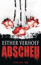 Abscheu: Thriller by Esther Verhoef