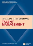 Talent Management: Financial Times Briefing: Financial Times Briefing eBook by Stephen Hoare