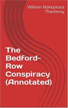 The Bedford-Row Conspiracy (Annotated) by William Makepeace Thackeray