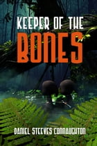 Keeper Of The Bones by Daniel Steeves Connaughton