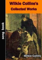 Wilkie Collins's Collected Works by Wilkie Collins