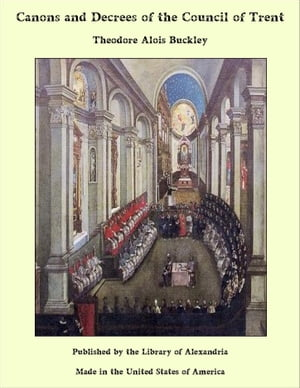Canons and Decrees of the Council of Trent by Theodore Alois Buckley