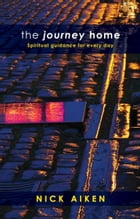 The Journey Home: Spiritual guidance for everyday by Nick Aiken