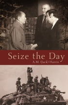 Seize the Day by A M (Jack) Harris