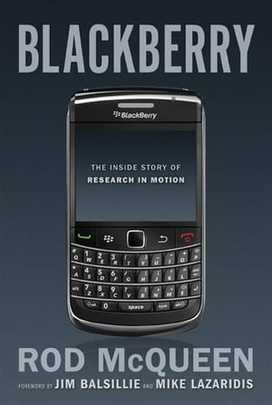 BlackBerry: The Inside Story Of Research In Motion by Rod McQueen,Jim Balsillie,Mike Lazaridis