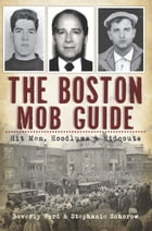 The Boston Mob Guide: Hit Men, Hoodlums & Hideouts by Beverly Ford