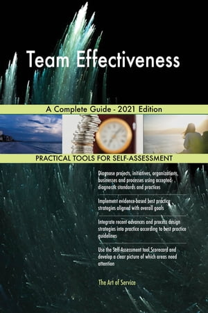 Team Effectiveness A Complete Guide - 2021 Edition by Gerardus Blokdyk
