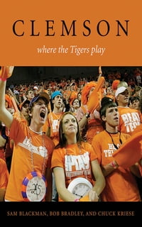 Clemson: Where the Tigers Play
