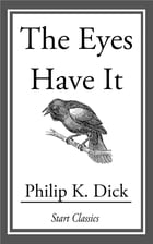 The Eyes Have It by Philip K. Dick