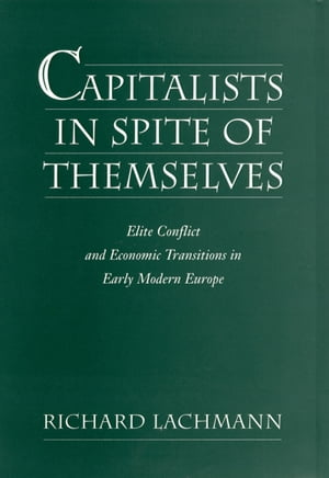 Capitalists in Spite of Themselves Elite Conflict and European Transitions in Early Modern Europe