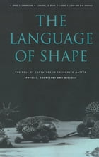 The Language of Shape: The Role of Curvature in Condensed Matter: Physics, Chemistry and Biology by S. Hyde