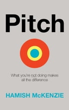 Pitch: What you're not doing makes all the difference by Hamish McKenzie