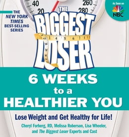 Book The Biggest Loser: 6 Weeks to a Healthier You: Lose Weight and Get Healthy For Life!: Lose Weight… by Cheryl Forberg,Melissa Robertson,Lisa Wheeler,The Biggest Loser Experts and Cast