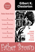 Father Brown. The Complete Collection (5 in 1): The Innocence of Father Brown, The Wisdom of Father Brown, The Incredulity of Father Brown, The Secr by Gilbert K. Chesterton