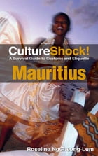 CultureShock! Mauritius: A Survival Guide to Customs and Etiquette by Roseline NgCheong-Lum