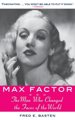 Max Factor The Man Who Changed the Faces of the World
