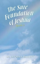 The Sure Foundation of Jeshua: Book 2 by Letora A. Barrett