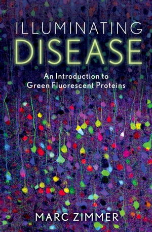 Illuminating Disease An Introduction to Green Fluorescent Proteins
