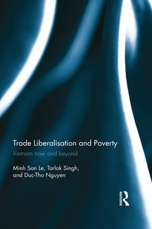 Trade Liberalisation and Poverty Vietnam now and beyond