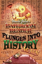 Uncle John's Bathroom Reader Plunges into History Again by Bathroom Readers' Hysterical Society