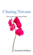 Chasing Nirvana: The Sequel to a Contented Mind by Samantha Hoffman