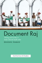 Document Raj: Writing and Scribes in Early Colonial South India by Bhavani Raman