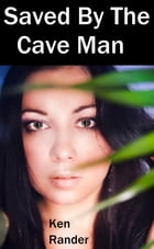 Saved By The Cave Man - Trina (Captured by the Cave Man) by Ken Rander