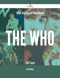 What You Should Know About The Who - 362 Facts