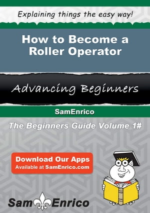 How to Become a Roller Operator: How to Become a Roller Operator by Adriane Lovejoy