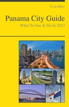 Panama City Travel Guide - What To See & Do by Evan Riley