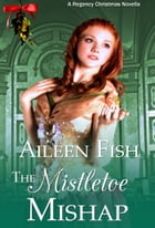 The Mistletoe Mishap (A Regency Christmas Short Story) by Aileen Fish