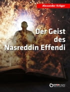 Der Geist des Nasreddin Effendi: Science Fiction-Roman by Alexander Kröger