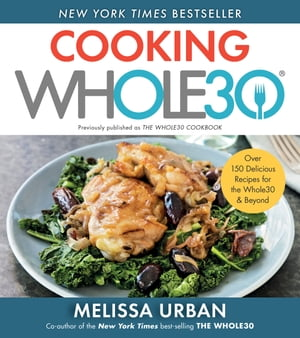 Cooking Whole30: Over 150 Delicious Recipes for the Whole30 & Beyond by Melissa Hartwig Urban