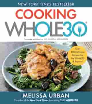 Cooking Whole30: Over 150 Delicious Recipes for the Whole30 & Beyond