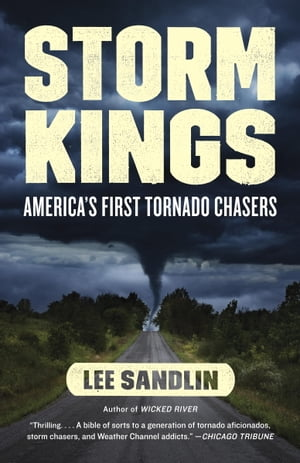 Storm Kings The Untold History of America's First Tornado Chasers
