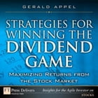 Strategies for Winning the Dividend Game: Maximizing Returns from the Stock Market: Maximizing Returns from the Stock Market by Gerald Appel