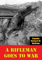 A Rifleman Goes To War [Illustrated Edition] by Captain Herbert W. McBride