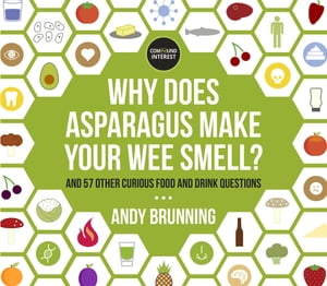 Why Does Asparagus Make Your Wee Smell? And 57 other curious food and drink questions