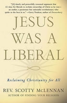 Jesus Was a Liberal: Reclaiming Christianity for All
