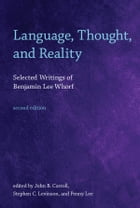 Language, Thought, and Reality: Selected Writings of Benjamin Lee Whorf by Benjamin Lee Whorf