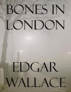 Bones in London by Edgar Wallace