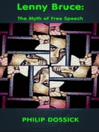 Lenny Bruce: The Myth of Free Speech by Philip H. Dossick