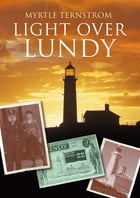 Light Over Lundy: A History of the Old Light and Fog Signal Station by Myrtle Ternstrom