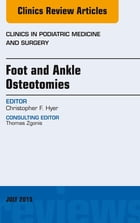 Foot and Ankle Osteotomies, An Issue of Clinics in Podiatric Medicine and Surgery, E-Book by Christopher F. Hyer, MD