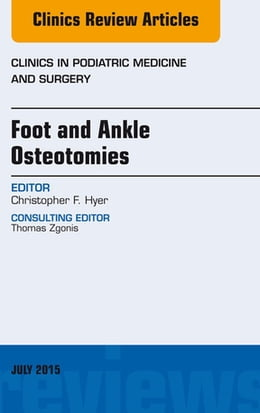 Book Foot and Ankle Osteotomies, An Issue of Clinics in Podiatric Medicine and Surgery, E-Book by Christopher F. Hyer, MD