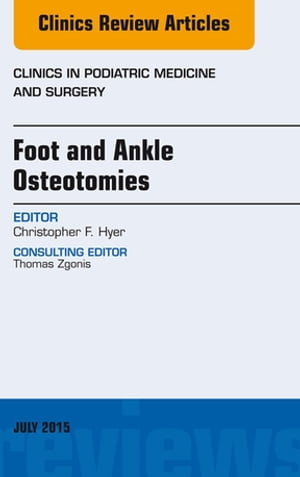 Foot and Ankle Osteotomies,  An Issue of Clinics in Podiatric Medicine and Surgery,