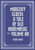 Margery (Gred): A Tale Of Old Nuremberg - Volume 08