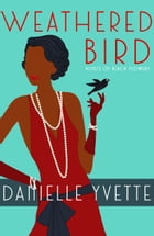Weathered Bird: A Jazz Age Novellette by Danielle Yvette